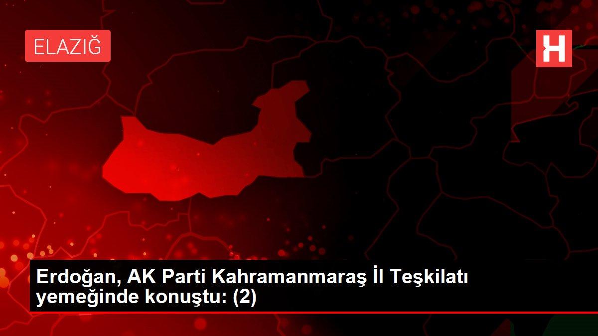 Erdoğan, AK Parti Kahramanmaraş İl Teşkilatı yemeğinde konuştu: (2)