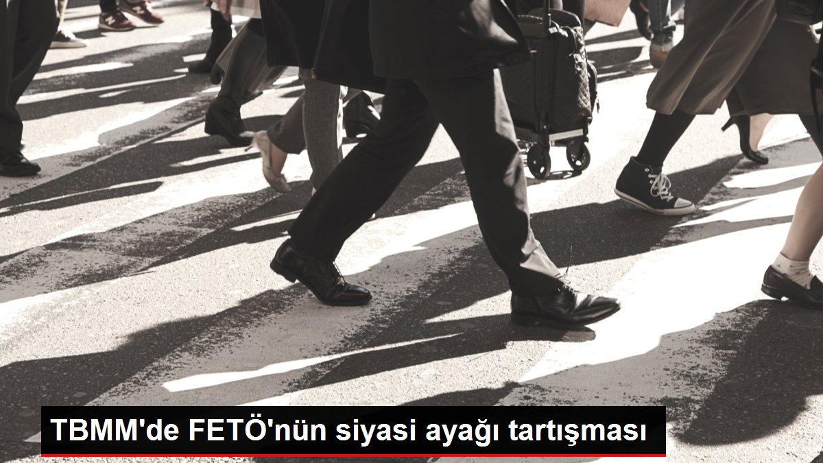 TBMM'de FETÖ'nün siyasi ayağı tartışması